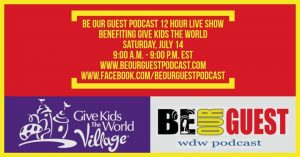 Be Our Guest Podcast 12 hour live show benefiting Give Kids the World